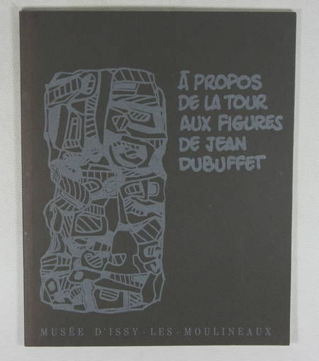 [DUBUFFET]. A propos de la tour aux figures de Jean Dubuffet. Musée municipal d'Issy les Moulineaux. 23 octobre - 31 décembre 1988