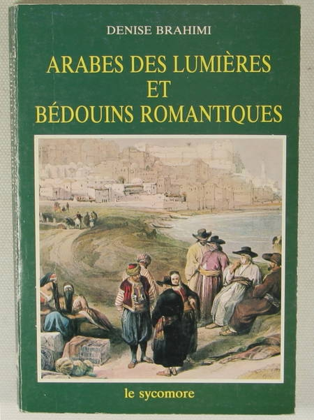 BRAHIMI (Denise). Arabes des lumières et bédouins romantiques, livre rare du XXe siècle