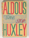 HUXLEY (Aldous). Time must have a stop