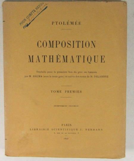PTOLEMEE. Composition mathématique [Almageste]. Traduite pour la première fois du grec en français par M. Halma (avec le texte grec) et suivie des notes de M. Delambre