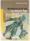 LAVAUD (Sandrine). Bordeaux et le vin au moyen-âge. Essor d'une civilisation