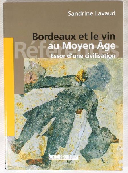 LAVAUD (Sandrine). Bordeaux et le vin au moyen-âge. Essor d'une civilisation, livre rare du XXIe siècle