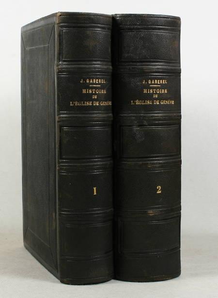 GABEREL (J.). Histoire de l'église de Genève depuis le commencement de la réformation jusqu'à nos jours [jusqu'en 1815]