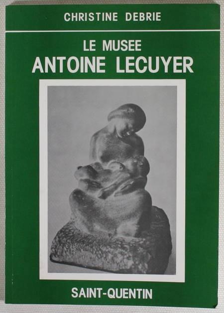 [Saint-Quentin - Picardie] DEBRIE - Le musée Antoine Lecuyer - (1983) - Photo 0 - livre du XXe siècle