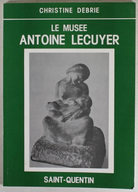 DEBRIE (Christine). Le musée Antoine Lecuyer