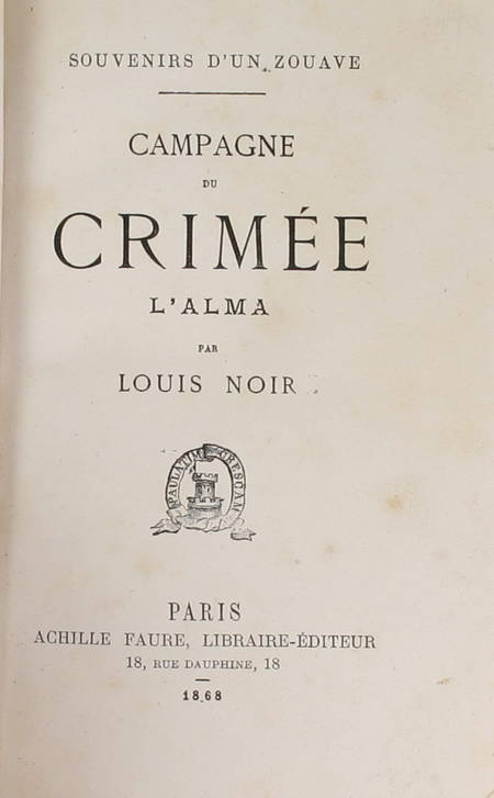Louis NOIR - Souvenirs d'un zouave. Campagne du [sic] Crimée. L'Alma - 1868 - Photo 1 - livre rare