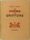 DEREME (Tristan). Le poème des griffons