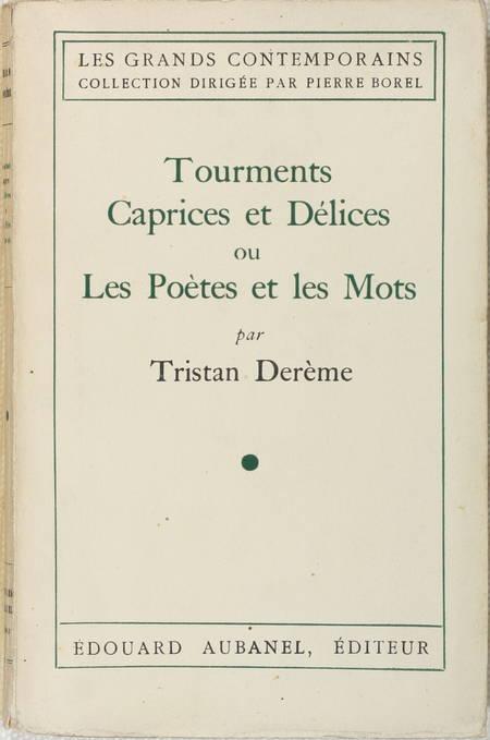 DEREME (Tristan). Tourments, caprices et délices ou les poètes et les mots
