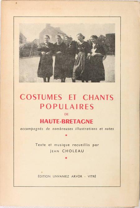 CHOLEAU (Jean). Costumes et chants populaires de Haute-Bretagne. Accompagnés de nombreuses illustrations et notes. Texte et musique recueillis par Jean Choleau