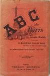 . ABC de Paris. Guide complet illustré contenant un magnifique plan de Paris et la nomenclature de toutes les rues