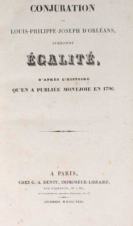 . Conjuration de Louis-Philippe-Joseph d'Orléans surnommé Egalité, d'après l'histoire qu'en a publié Monjoie en 1796 [suivi de :] Triomphe de Louis Philippe d'Orléans, livre rare du XIXe siècle