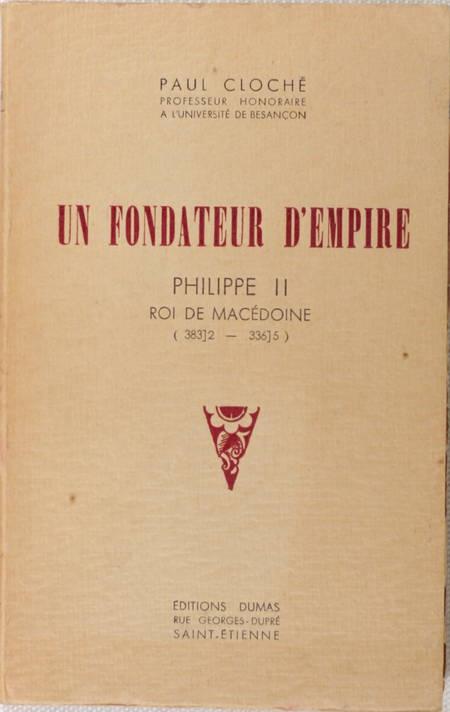 CLOCHE Un fondateur d'empire. Philippe II de Macédoine (383]2 - 336]5 1955 - Photo 0 - livre du XXe siècle