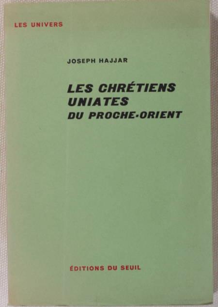 HAJJAR (Joseph). Les chrétiens uniates du proche orient, livre rare du XXe siècle