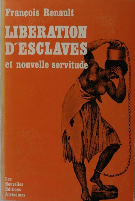 RENAULT (François). Libération d'esclaves et nouvelle servitude. Les rachats de captifs africains pour le compte des colonies françaises après l'abolition de l'esclavage