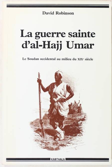 ROBINSON (David). La guerre sainte d'al-Hajj Umar. Le Soudan occidental au milieu du XIXe siècle