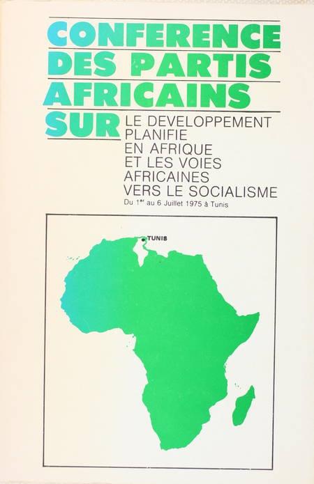 . Conférence des partis africains sur le développement planifié en Afrique et les voies africaines vers le socialisme. Du 1er au 6 juillet 1975 à Tunis, livre rare du XXe siècle