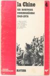 BELLASSEN (J.), CHESNEAUX (J.), DUBOIS (A. M.), LE BARBIER (F.), OLIVIER (J. F.), PEEMANS (J. P.) et WANG (N.). La Chine, un nouveau communisme. 1949-1976