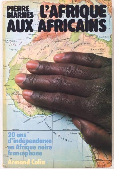 BIARNES (Pierre). L'Afrique aux africains. 20 ans d'indépendance en Afrique noire francophone, livre rare du XXe siècle