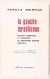 MERHAV (Peretz). La gauche israélienne. Histoire, problèmes et tendances du mouvement ouvrier israélien