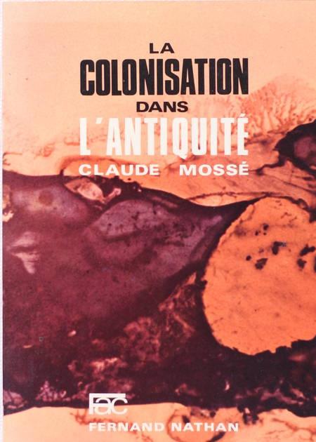 MOSSE (Claude). La colonisation dans l'antiquité