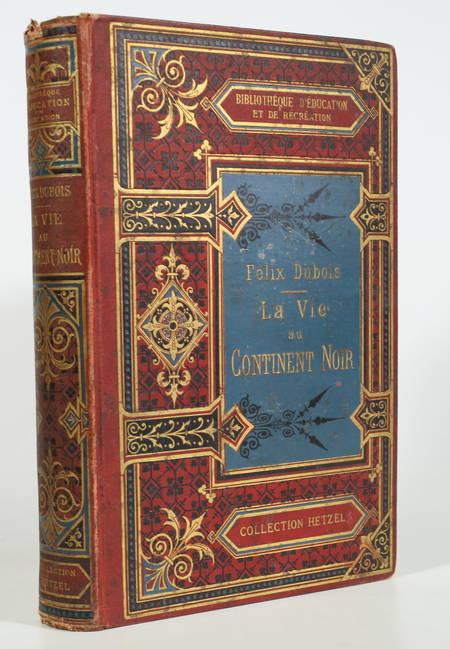 [Afrique] Félix DUBOIS - La vie du continent noir - Hetzel - (Vers 1893) - Photo 1 - livre de bibliophilie