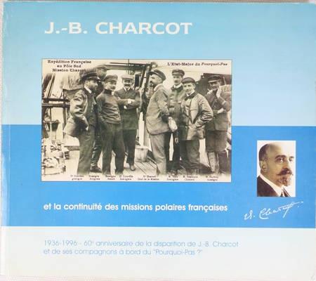 . J. B. Charcot et la continuité des missions polaires françaises. 1936-1996 - 60e anniversaire de la disparition de J. B. Charcot et de ses compagnons à bord du Pourquoi pas ?, livre rare du XXe siècle
