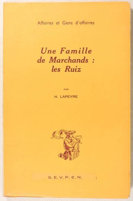 LAPEYRE (H.). Une famille de marchands : les Ruiz. Contribution à l'étude du commerce entre la France et l'Espagne au temps de Philippe II, livre rare du XXe siècle
