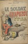 DRAULT (Jean). Le soldat chapuzot. Scènes de la vie de caserne