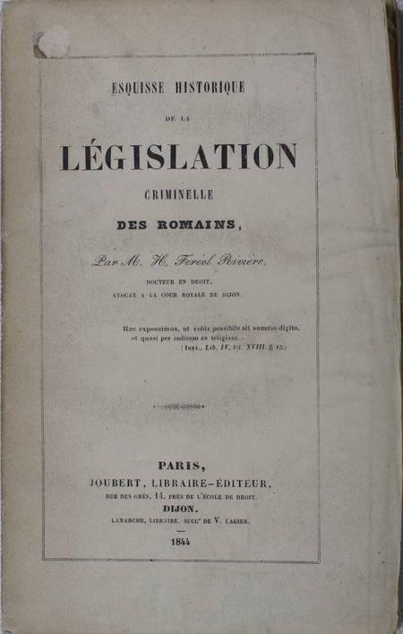 RIVIERE (H. Féréol, docteur en droit, avocat à la cour de Dijon). Esquisse historique de la législation criminelle des romains, livre rare du XIXe siècle