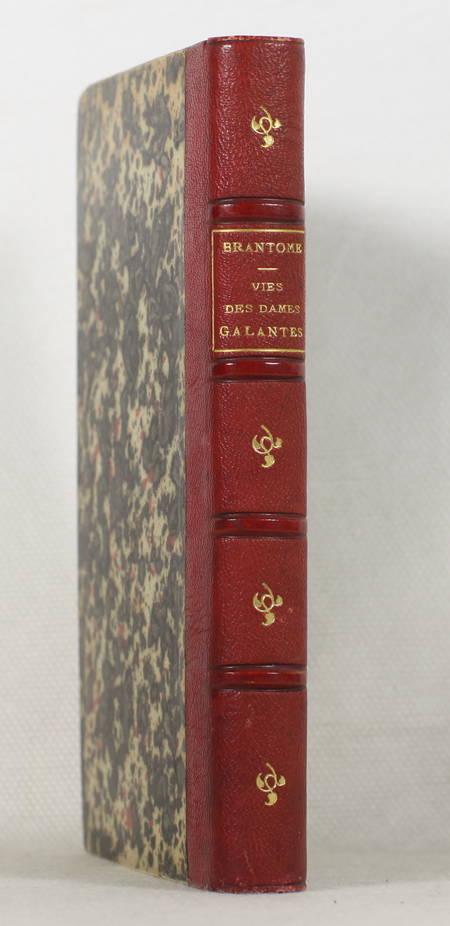 BRANTOME. Vie des dames Galantes, par le seigneur de Brantôme. Nouvelle édition, revue et corrigée sur l'édition de 1740 avec des remarques historiques et critiques