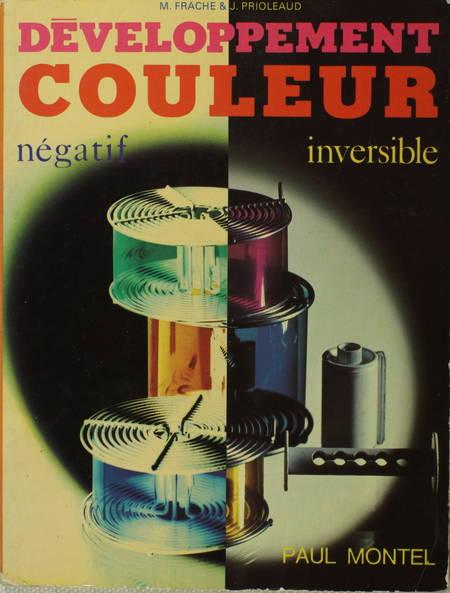 FRACHE (M.), PRIOLEAUD (J.) et GRIPPAY (G.). Développement couleur. Négatif, inversible