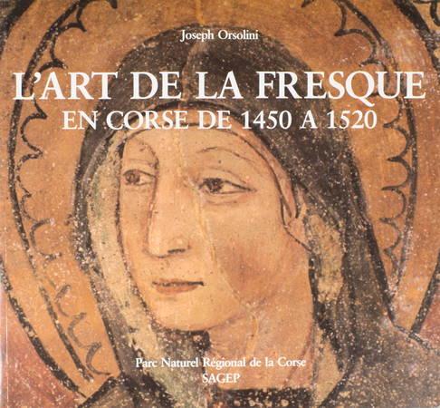 ORSOLINI (Joseph). L'art de la fresque en Corse de 1450 à 1520
