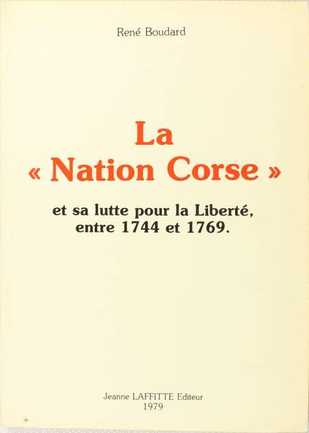 BOUDARD (René). La nation corse et sa lutte pour la liberté entre 1744 et 1769, d'après la correspondance des agents français à Gênes et en Corse avec la cour de Versailles