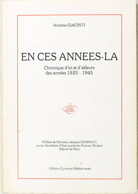 GIACINTI (Antoine). Ces années là. Chronique d'ici et d'ailleurs des années 1925-1945, livre rare du XXe siècle