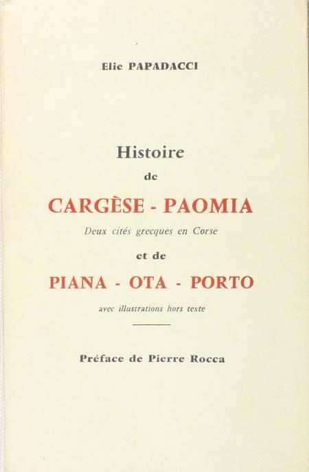 PAPADACCI (Elie). Histoire de Cargèse - Paomia. Deux cités grecques en corse, et de Piana - Ota - Porto