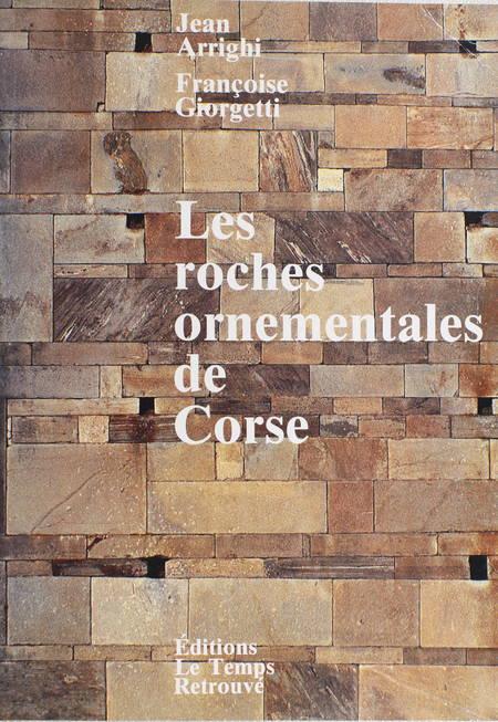 ARRIGHI (Jean) et GIORGETTI (Françoise). Les roches ornementales de Corse