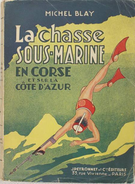 BLAY (Michel). La chasse sous-marine en Corse et sur la côte d'Azur