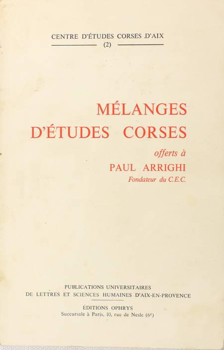 . Mélanges d'Etudes Corses offerts à Paul Arrighi, fondateur du C. E. C.