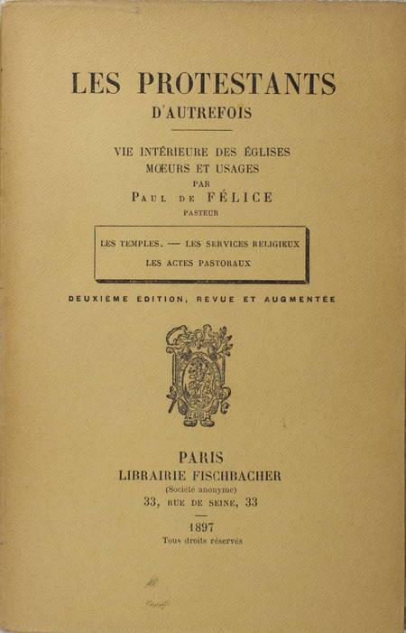 FELICE - Les protestants d'autrefois. Les temples - Les services religieux 1897 - Photo 0 - livre rare