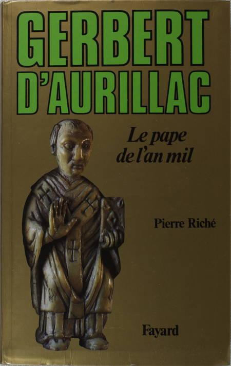 RICHE (Pierre). Gerbert d'Aurillac. Le pape de l'an mil