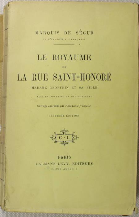 SEGUR (Marquis de). Le royaume de la rue Saint-Honoré. Madame Goeffrin et sa fille