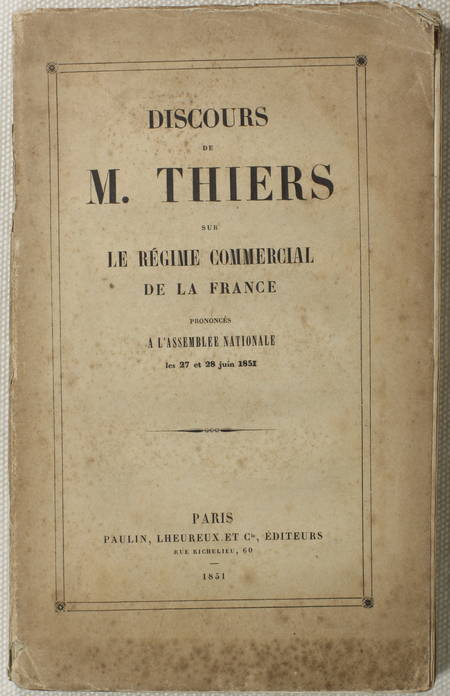 THIERS (Adolphe). Discours de M. Thiers sur le régime commercial de la France, prononcés à l'assemblée nationale les 27 et 28 juin 1851, livre rare du XIXe siècle