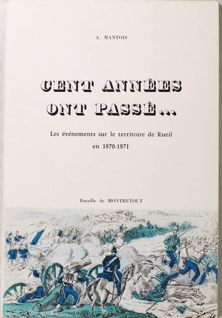 MANTOIS (A.). Cent années ont passé ... Les événements sur le territoire de Rueil en 1870-1871, livre rare du XXe siècle