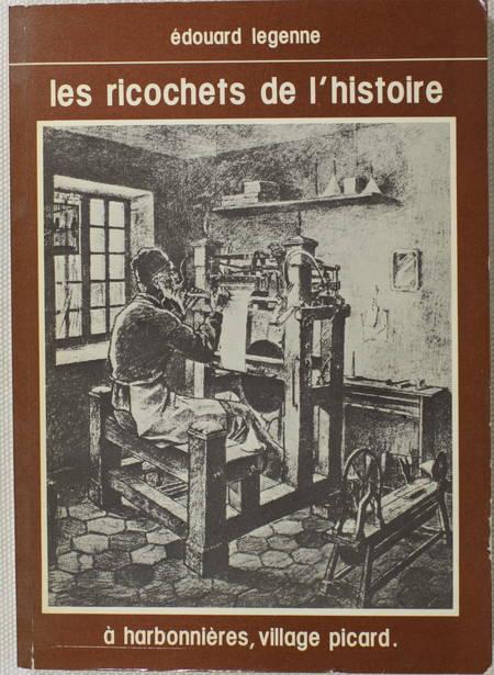 LEGENNE (Edouard). Les richochets de l'histoire à Harbonnieres, village picard, livre rare du XXe siècle