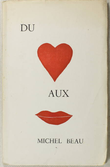 BEAU (Michel). Du coeur aux lèvres, livre rare du XXe siècle