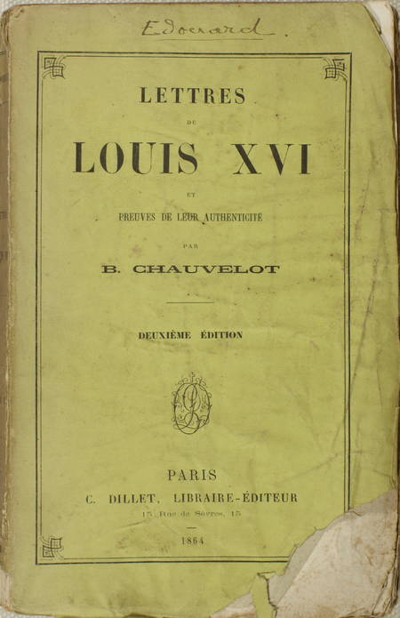 CHAUVELOT (B.). Lettres de Louis XVI et preuves de leur authenticité