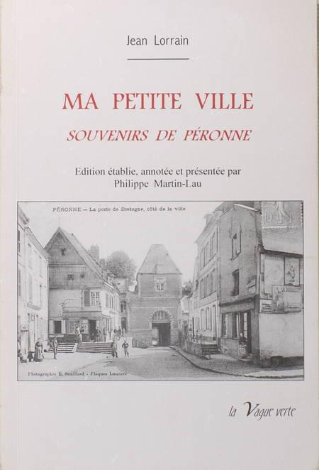 LORRAIN (Jean). Ma petite ville. Souvenirs de Péronne, livre rare du XXIe siècle
