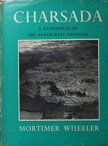 WHEELER (Mortimer). Charsada. A metropolis of the noth-west frontier. Being a report on the excavations of 1958, livre rare du XXe siècle