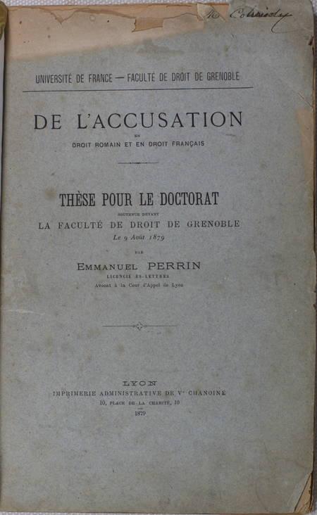 PERRIN (Emmanuel). De l'accusation en droit romain et en droit français. Thèse pour le doctorat, soutenue devant la faculté de droit de Grenoble le 9 août 1879