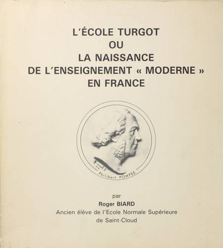 BIARD (Roger). L'école Turgot ou la naissance de l'enseignement moderne en France, livre rare du XXe siècle